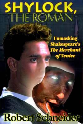 Shylock, the Roman: Unmasking Shakespeare's the Merchant of Venice