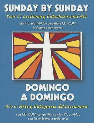 Sunday by Sunday/Domingo a Domingo: Year C: Lectionary Catechesis and Art/Ano C: Arte y Categuesis del Leccionario