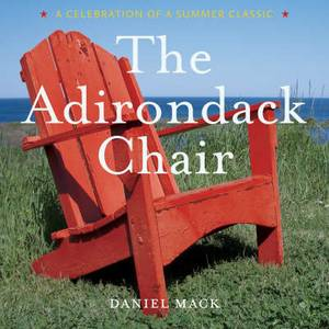 Adirondack Chair: A Celebration of a Summer Classic