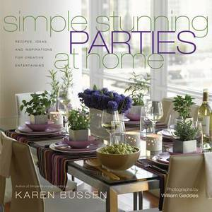 Simple Stunning Parties at Home: Recipes, Ideas and Inspirations for Creative Entertaining