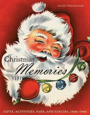 Christmas Memories: Gifts, Activities, Fads and Fancies, 1920s-1960s