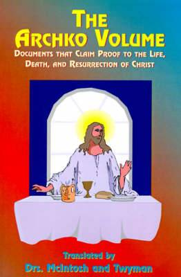 The Archko Volume: Documents That Claim Proof to the Life, Death, and Resurrection of Christ
