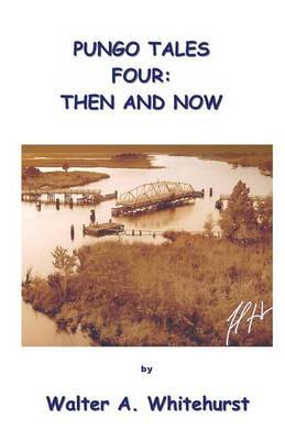 Pungo Tales Four: Then and Now