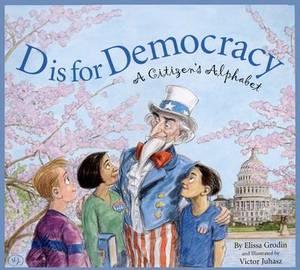 D Is for Democracy: A Citizen's Alphabet