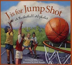 J Is for Jump Shot: A Basketball Alphabet