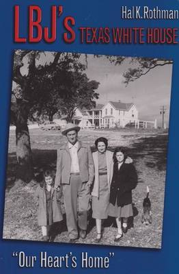 Lbj's Texas White House: Our Heart's Home