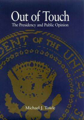 Out of Touch: The Presidency and Public Opinion