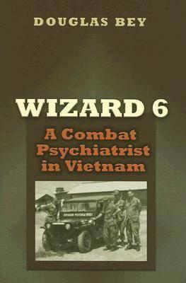 Wizard 6: A Combat Psychiatrist in Vietnam