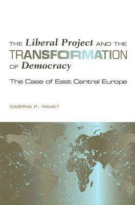 The Liberal Project and the Transformation of Democracy: The Case of East Central Europe