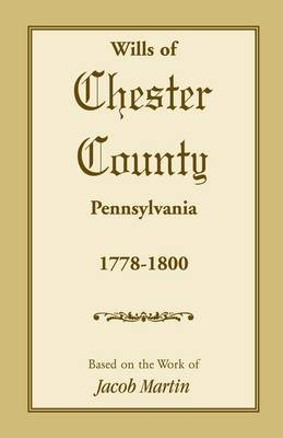 The Wills of Chester County, Pennsylvania, 1778-1800