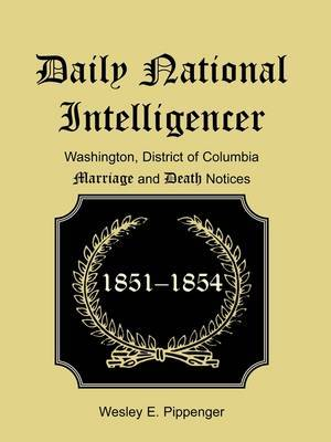 Daily National Intelligencer, Washington, District of Columbia Marriages and Deaths Notices, (January 1, 1851 to December 30, 1854)
