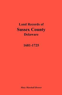 Land Records of Sussex County, Delaware, 1681-1725