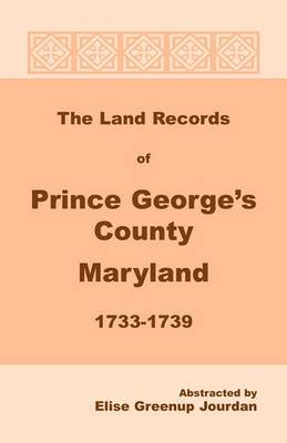 The Land Records of Prince George's County, Maryland, 1733-1739