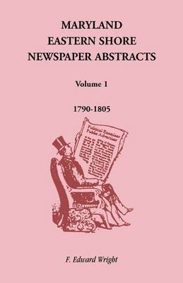 Maryland Eastern Shore Newspaper Abstracts, Volume 1: 1790-1805