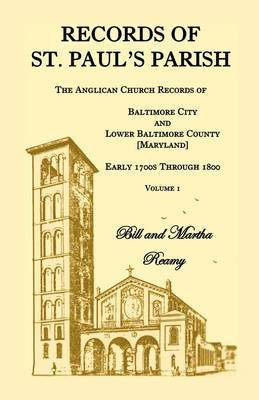 Records of St. Paul's Parish, the Anglican Church Records of Baltimore City and Lower Baltimore County, Maryland, Volume 1