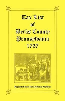 Tax List of Berks County [Pennsylvania] of 1767