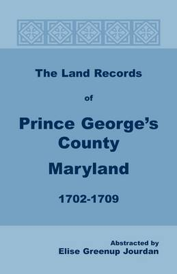 The Land Records of Prince George's County, Maryland, 1702-1709