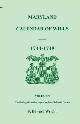 Maryland Calendar of Wills, Volume 9: 1744-1749