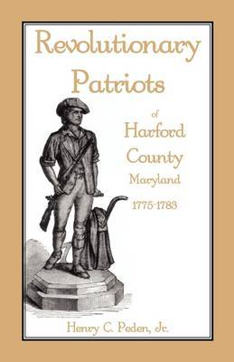 Revolutionary Patriots of Harford County, Maryland, 1775-1783