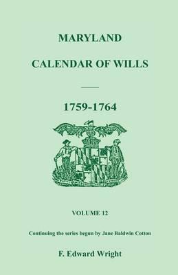 Maryland Calendar of Wills, Volume 12: 1759-1764