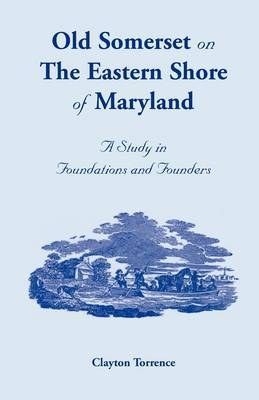 Old Somerset on the Eastern Shore of Maryland: A Study in Foundations and Founders