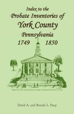 Index to the Probate Inventories of York County, Pennsylvania, 1749-1850