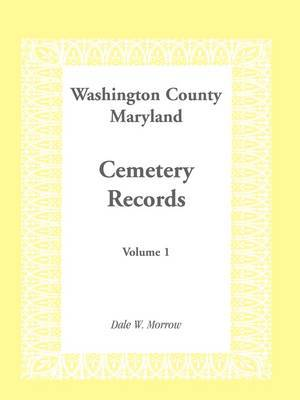 Washington County Maryland Cemetery Records: Volume 1