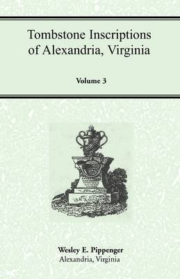 Tombstone Inscriptions of Alexandria, Virginia, Volume 3