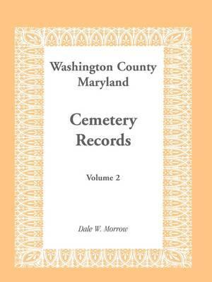 Washington County Maryland Cemetery Records: Volume 2