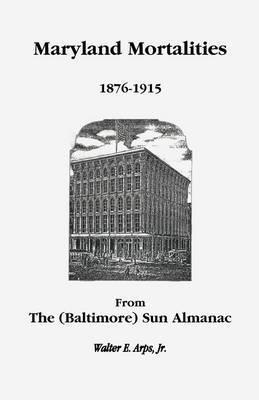 Maryland Mortalities 1876-1915 from the (Baltimore) Sun Almanac