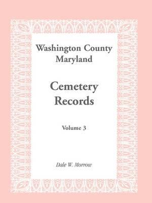 Washington County Maryland Cemetery Records: Volume 3