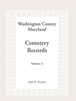 Washington County Maryland Cemetery Records: Volume 4