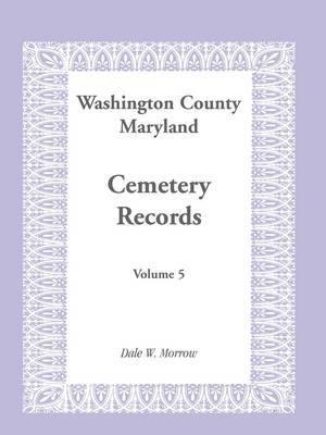 Washington County Maryland Cemetery Records: Volume 5
