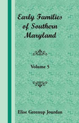 Early Families of Southern Maryland: Volume 5