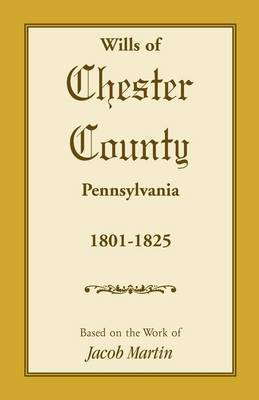 Wills of Chester County, Pennsylvania, 1801-1825