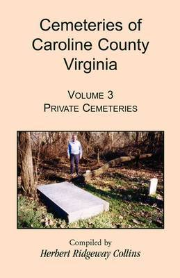 Cemeteries of Caroline County, Virginia, Volume 3: Private Cemeteries