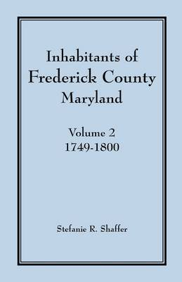 Inhabitants of Frederick County, Maryland, Vol. 2: 1749-1800