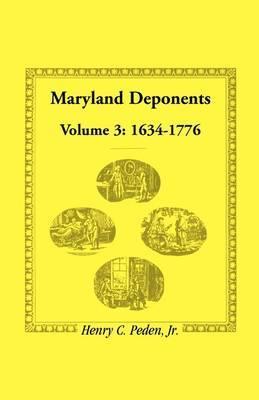 Maryland Deponents: Volume 3, 1634-1776