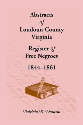 Abstracts of Loudoun County, Virginia Register of Free Negroes, 1844-1861