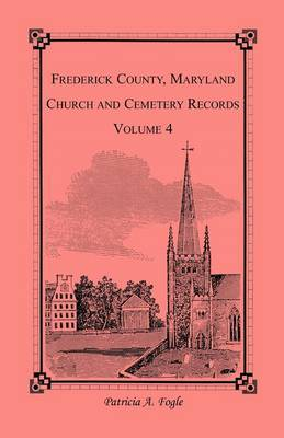 Frederick County, Maryland Church and Cemetery Records, Volume 4
