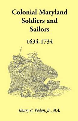Colonial Maryland Soldiers and Sailors, 1634-1734