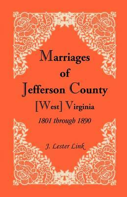 Marriages of Jefferson County, [West] Virginia, 1801 Through 1890