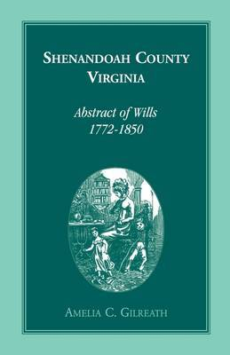 Shenandoah County, Virginia Abstracts of Wills, 1772-1850