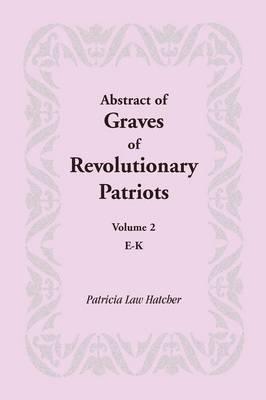 Abstract of Graves of Revolutionary Patriots: Volume 2, E-K