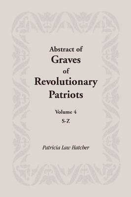 Abstract of Graves of Revolutionary Patriots: Volume 4, S-Z