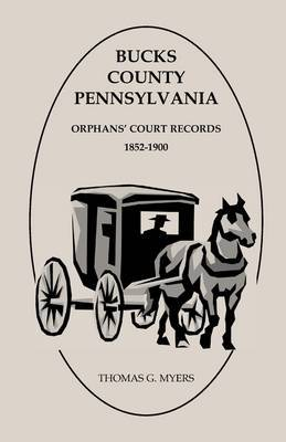 Bucks County, Pennsylvania, Orphans' Court Records: 1852-1900