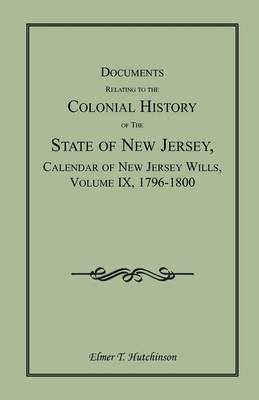 Documents Relating to the Colonial History of the State of New Jersey, Calendar of New Jersey Wills, Volume IX, 1796-1800
