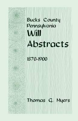 Bucks County, Pennsylvania, Will Abstracts, 1870-1900