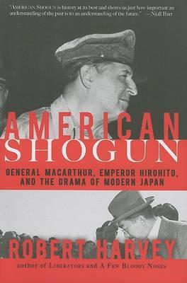 American Shogun: General MacArthur, Emperor Hirohito and the Drama of Modern Japan