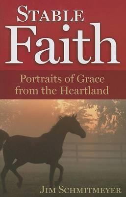 Stable Faith: Portraits of Grace from the Heartland